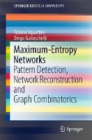 Maximum-Entropy Networks Pattern Detection, Network Reconstruction and Graph Combinatorics by Tiziano Squartini, Diego Garlaschelli