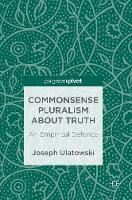 Commonsense Pluralism about Truth An Empirical Defence by Joseph Ulatowski