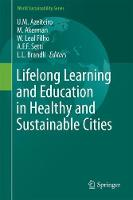 Lifelong Learning and Education in Healthy and Sustainable Cities by U.M. Azeiteiro