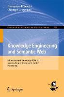 Knowledge Engineering and Semantic Web 8th International Conference, KESW 2017, Szczecin, Poland, November 8-10, 2017, Proceedings by Przemyslaw Rozewski