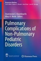 Pulmonary Complications of Non-Pulmonary Pediatric Disorders by Anastassios C. Koumbourlis