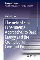 Theoretical and Experimental Approaches to Dark Energy and the Cosmological Constant Problem by Ahmad Borzou