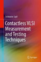 Contactless VLSI Measurement and Testing Techniques by Selahattin Sayil