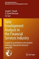 Data Envelopment Analysis in the Financial Services Industry by Joseph C. Paradi, H. David Sherman, Fai Tam