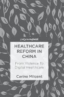 Healthcare Reform in China From Violence To Digital Healthcare by Carine Milcent