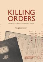 Killing Orders Talat Pasha's Telegrams and the Armenian Genocide by Taner Akcam