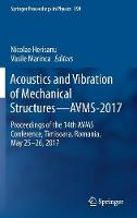 Acoustics and Vibration of Mechanical Structures-AVMS-2017 Proceedings of the 14th AVMS Conference, Timisoara, Romania, May 25-26, 2017 by Nicolae Herisanu