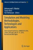 Simulation and Modeling Methodologies, Technologies and Applications International Conference, SIMULTECH 2016 Lisbon, Portugal, July 29-31, 2016 Revised Selected Papers by Mohammad S. Obaidat