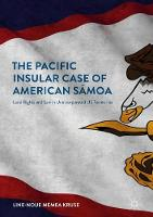 The Pacific Insular Case of American Samoa Land Rights and Law in Unincorporated US Territories by Line-Noue Memea Kruse