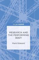 Mesearch and the Performing Body by Mark Edward