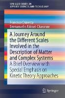 A Journey Around the Different Scales Involved in the Description of Matter and Complex Systems A Brief Overview with Special Emphasis on Kinetic Theory Approaches by Francisco (Ecole Centrale of Nantes, France) Chinesta