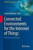 Connected Environments for the Internet of Things Challenges and Solutions by Zaigham Mahmood