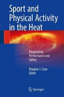 Sport and Physical Activity in the Heat Maximizing Performance and Safety by Douglas J. Casa