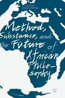 Method, Substance, and the Future of African Philosophy by Edwin E. Etieyibo