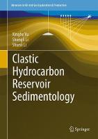 Clastic Hydrocarbon Reservoir Sedimentology by Xinghe Yu, Shengli Li, Shunli Li
