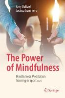The Power of Mindfulness Mindfulness Meditation Training in Sport (MMTS) by Amy Baltzell, Joshua Summers