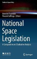 National Space Legislation A Comparative and Evaluative Analysis by Annette Froehlich