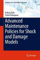 Advanced Maintenance Policies for Shock and Damage Models by Xufeng Zhao, Toshio Nakagawa