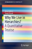 Why We Live in Hierarchies? A Quantitative Treatise by Anna Zafeiris, Tamas Vicsek