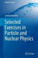 Selected Exercises in Particle and Nuclear Physics by Lorenzo Bianchini