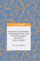 Regional Economic Organizations and Conventional Security Challenges by M. Leann Brown