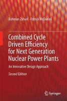Combined Cycle Driven Efficiency for Next Generation Nuclear Power Plants An Innovative Design Approach by Bahman Zohuri, Patrick McDaniel