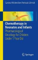 Chemotherapy in Neonates and Infants Pharmacological Oncology for Children Under 1 Year Old by Carolina Witchmichen Penteado Schmidt