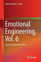 Emotional Engineering, Vol. 6 Understanding Motivation by Shuichi Fukuda