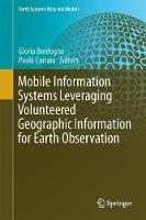 Mobile Information Systems Leveraging Volunteered Geographic Information for Earth Observation by Gloria Bordogna