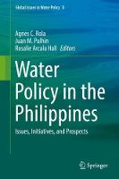 Water Policy in the Philippines Issues, Initiatives, and Prospects by Agnes C. Rola