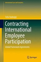 Contracting International Employee Participation Global Framework Agreements by Felix Hadwiger