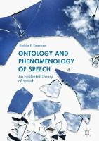 Ontology and Phenomenology of Speech An Existential Theory of Speech by Marklen E. Konurbaev