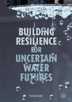 Building Resilience for Uncertain Water Futures by Patricia Gober