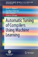Automatic Tuning of Compilers Using Machine Learning by Amir H. Ashouri, Gianluca Palermo, John Cavazos, Cristina Silvano