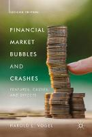 Financial Market Bubbles and Crashes, Second Edition Features, Causes, and Effects by Harold L. Vogel