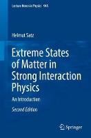 Extreme States of Matter in Strong Interaction Physics An Introduction by Helmut Satz