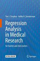 Regression Analysis in Medical Research for Starters and 2nd Levelers by Ton J. Cleophas, Aeilko H. Zwinderman