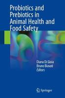 Probiotics and Prebiotics in Animal Health and Food Safety by Diana Di Gioia
