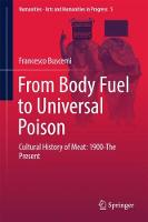 From Body Fuel to Universal Poison Cultural History of Meat: 1900-The Present by Francesco Buscemi