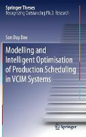 Modelling and Intelligent Optimisation of Production Scheduling in VCIM Systems by Son Duy Dao