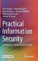 Practical Information Security A Competency-Based Education Course by Izzat Alsmadi, Robert Burdwell, Ahmed Aleroud , Abdallah Wahbeh