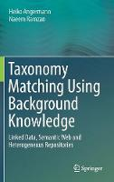 Taxonomy Matching Using Background Knowledge Linked Data, Semantic Web and Heterogeneous Repositories by Heiko Angermann, Naeem Ramzan