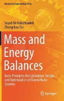 Mass and Energy Balances Basic Principles for Calculation, Design, and Optimization of Macro/Nano Systems by Seyed Ali Ashrafizadeh, Zhongchao Tan