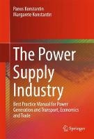 The Power Supply Industry Best Practice Manual for Power Generation and Transport, Economics and Trade by Panos Konstantin, Margarete Konstantin