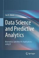 Data Science and Predictive Analytics Biomedical and Health Applications using R by Ivo D. Dinov