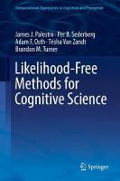 Likelihood-Free Methods for Cognitive Science by James J. Palestro, Per B. Sederberg, Adam F. Osth, Trisha Van Zandt