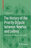 The History of the Priority Di? ?pute between Newton and Leibniz Mathematics in History and Culture by Thomas Sonar