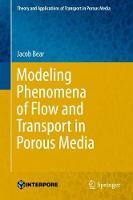 Modeling Phenomena of Flow and Transport in Porous Media by Jacob Bear