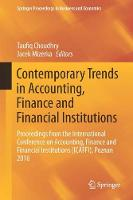 Contemporary Trends in Accounting, Finance and Financial Institutions Proceedings from the International Conference on Accounting, Finance and Financial Institutions (ICAFFI), Poznan 2016 by Taufiq Choudhry