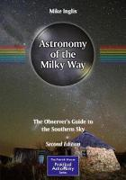 Astronomy of the Milky Way The Observer's Guide to the Southern Sky by Mike Inglis